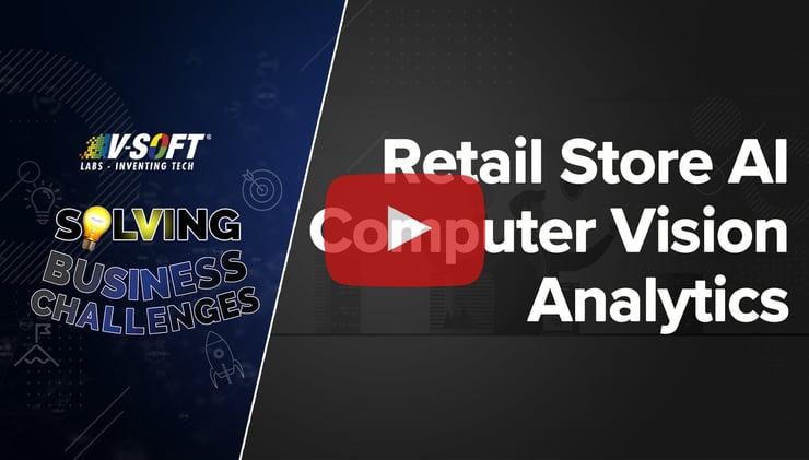 Case Study: Retail Store AI Computer Vision Analytics