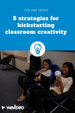 5 strategies for kickstarting classroom creativity WeVideo