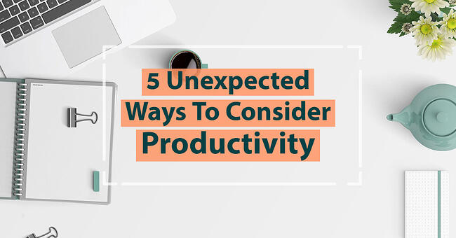 5 Unexpected Ways To Consider Productivity