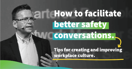 How to facilitate better safety conversations in your organisation