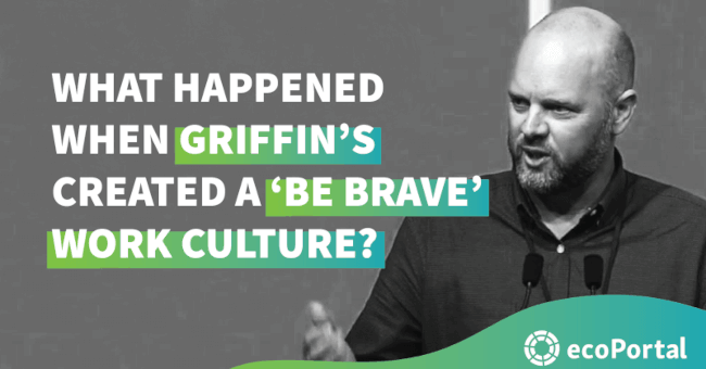 What happened when Griffin's created a 'Be Brave' work culture?