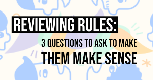 Reviewing Rules: Three Questions to Ask to Make Them Make Sense