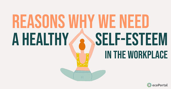Reasons Why We Need Healthy Self-Esteem In The Workplace