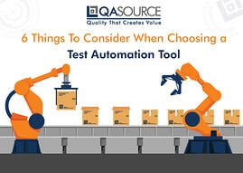 6 Things To Consider When Choosing a Test Automation Tool (Infographic)