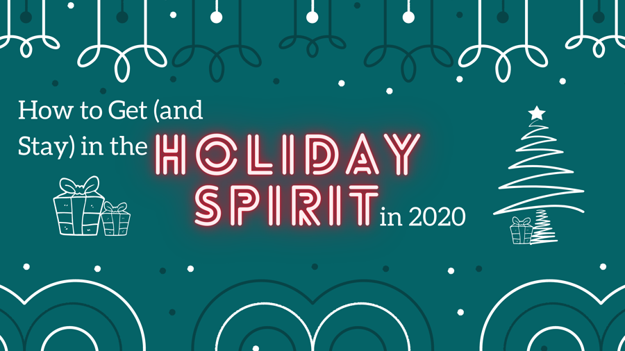 How to Get (and Stay) in the Holiday Spirit in 2020
