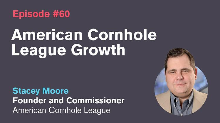 Ep. 60: American Cornhole League Growth with Stacey Moore
