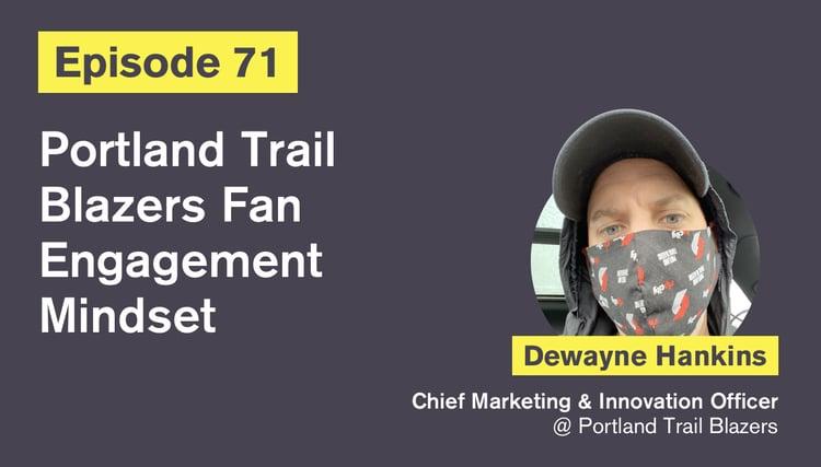 Ep. 71: Portland Trail Blazers Fan Engagement Mindset with Dewayne Hankins