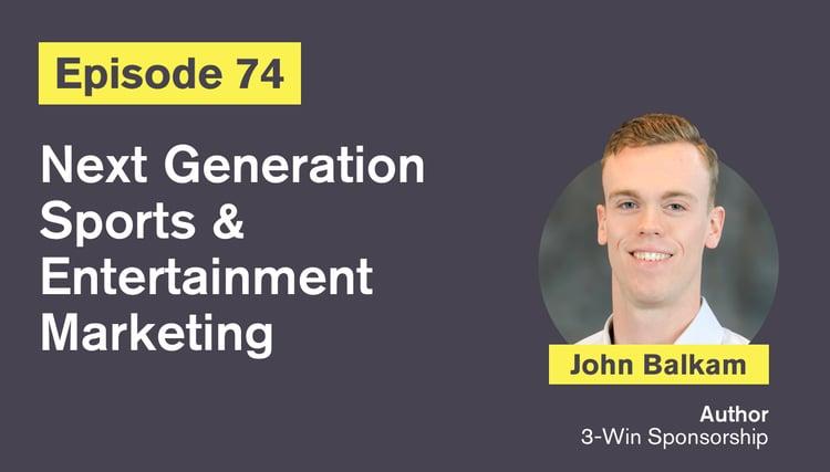 Ep. 74: Next Generation Sports & Entertainment Marketing with John Balkam