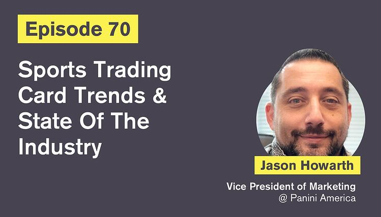 Ep. 70: Sports Trading Card Trends & State Of The Industry with Jason Howarth