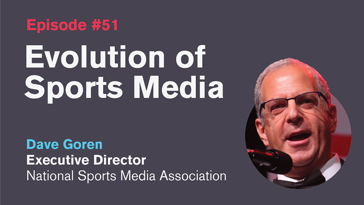Ep. 51: Evolution of Sports Media with Dave Goren