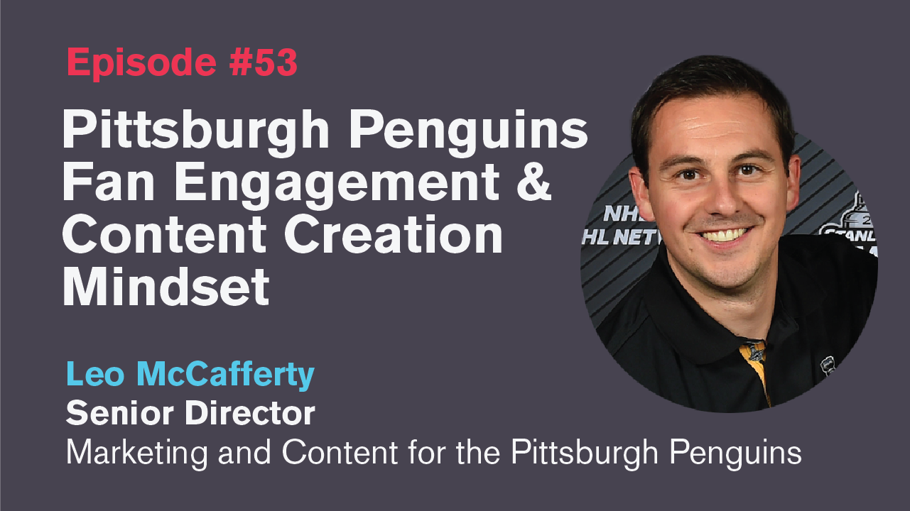Ep. 53: Pittsburgh Penguins Fan Engagement and Content Creation Mindset with Leo McCafferty