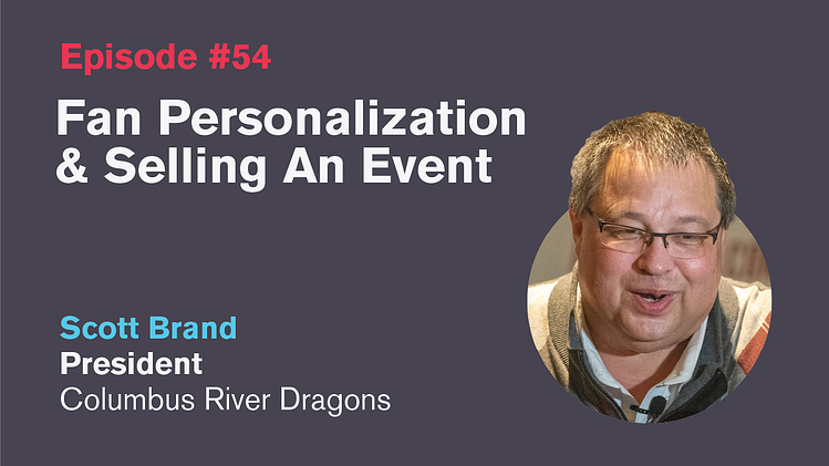 Ep. 54: Fan Personalization & Selling an Event with Scott Brand