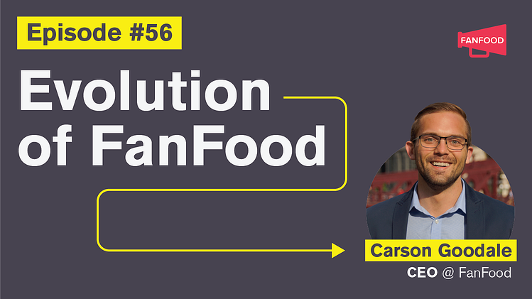 Ep. 56: Evolution of FanFood with Carson Goodale