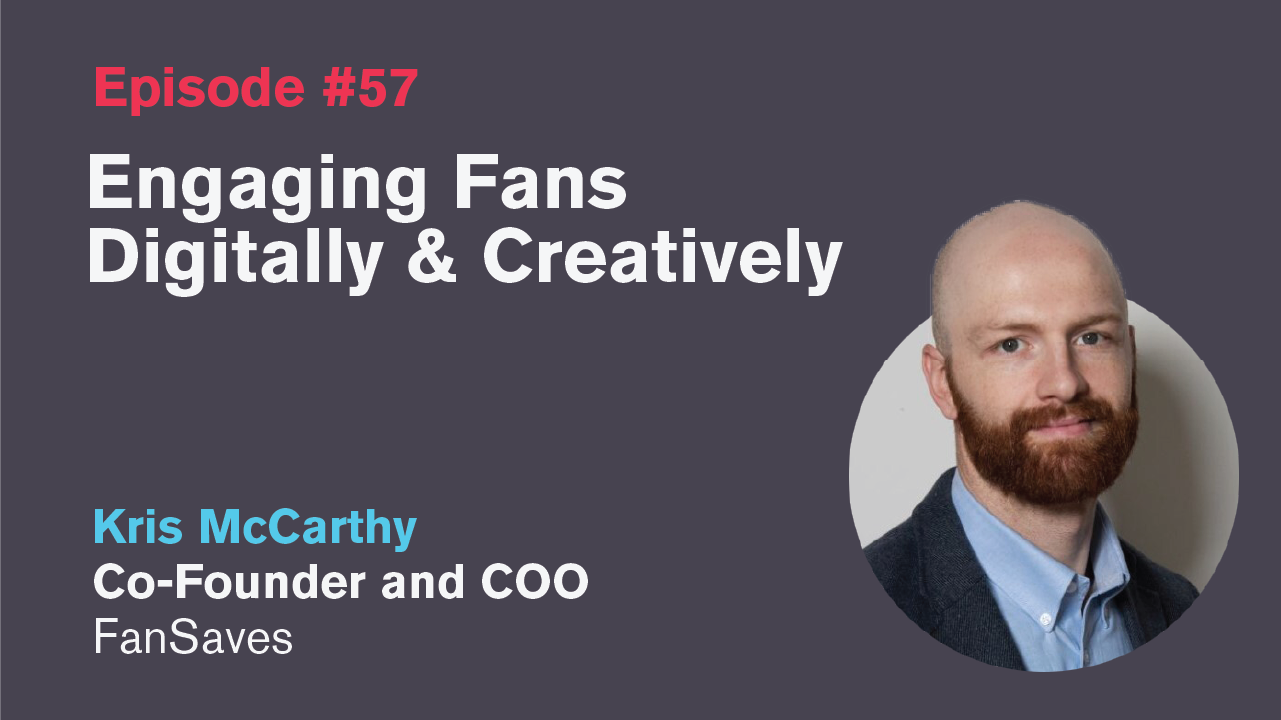 Ep. 57: Engaging Fans Digitally & Creatively with Kris McCarthy