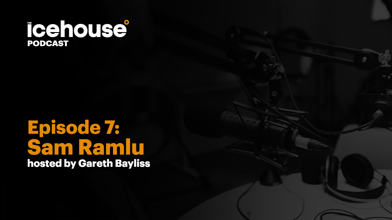 Episode 7: Sam Ramlu - Hosted by Gareth Bayliss