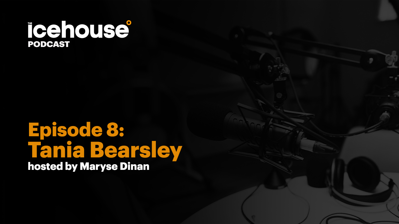 Episode 8: Tania Bearsley - Hosted by Maryse Dinan
