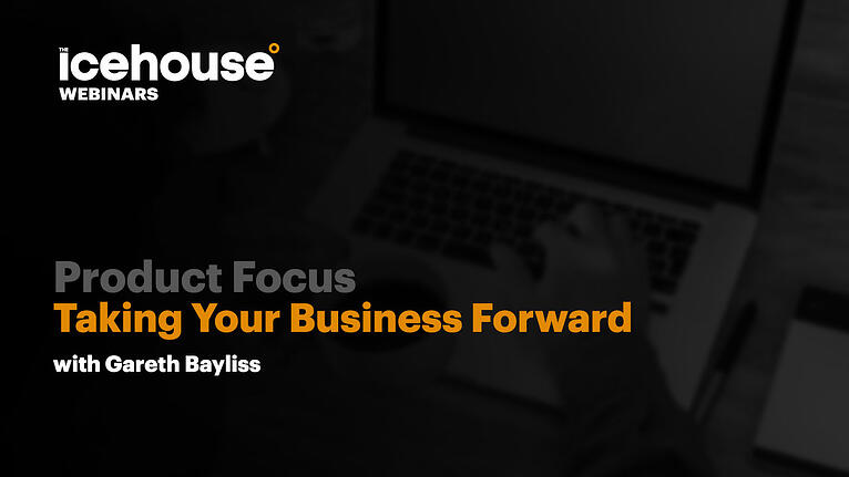 The Icehouse Product Focus: Taking Your Business Forward Programme