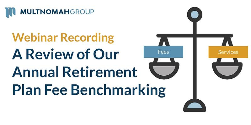 Webinar Recording: A Review of Our Annual Retirement Plan Fee Benchmarking