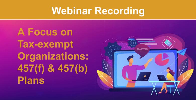 Webinar Recording: A Focus on Tax-exempt Organizations: 457(f) & 457(b) Plans