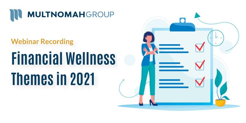 Webinar Recording: Financial Wellness Themes in 2021