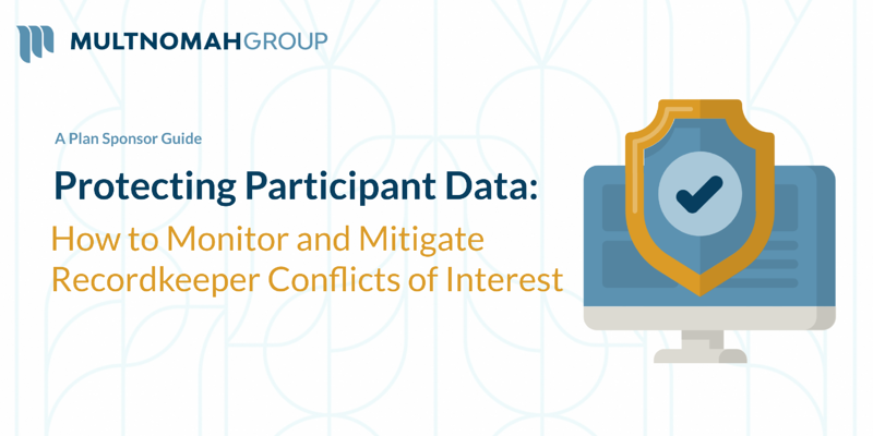 Protecting Participant Data: How to Monitor and Mitigate Recordkeeper Conflicts of Interest