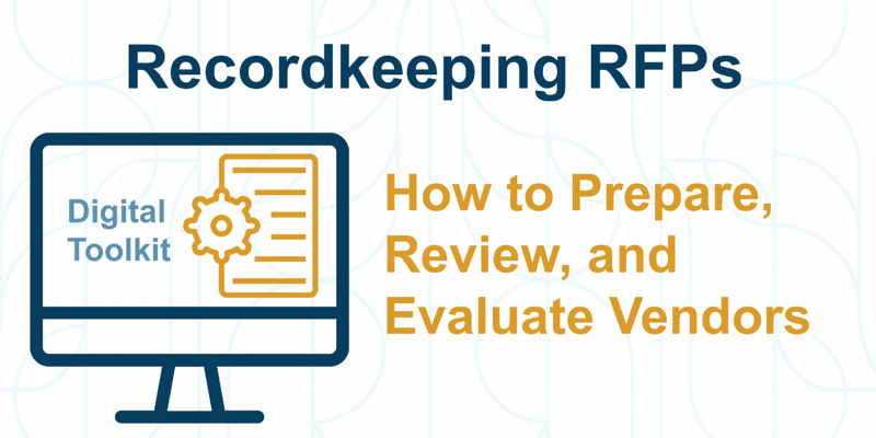 Recordkeeping RFPs: How to Prepare, Review and Evaluate Vendors