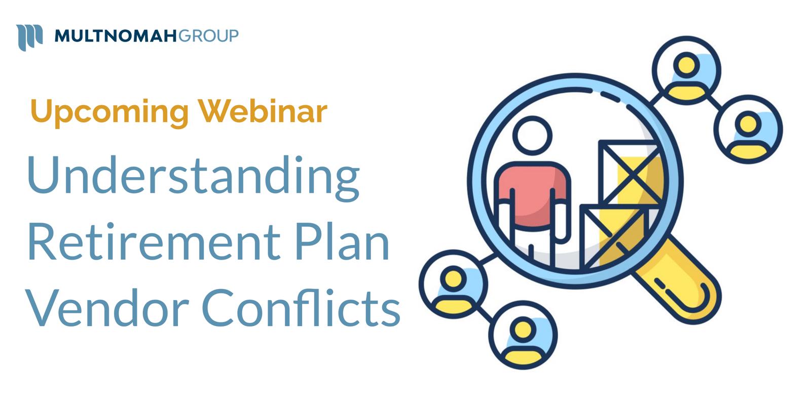 Upcoming Webinar: Understanding Retirement Plan Vendor Conflicts