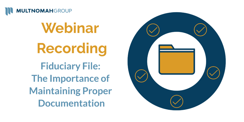 Webinar Recording: Fiduciary File - The Importance of Maintaining Proper Documentation