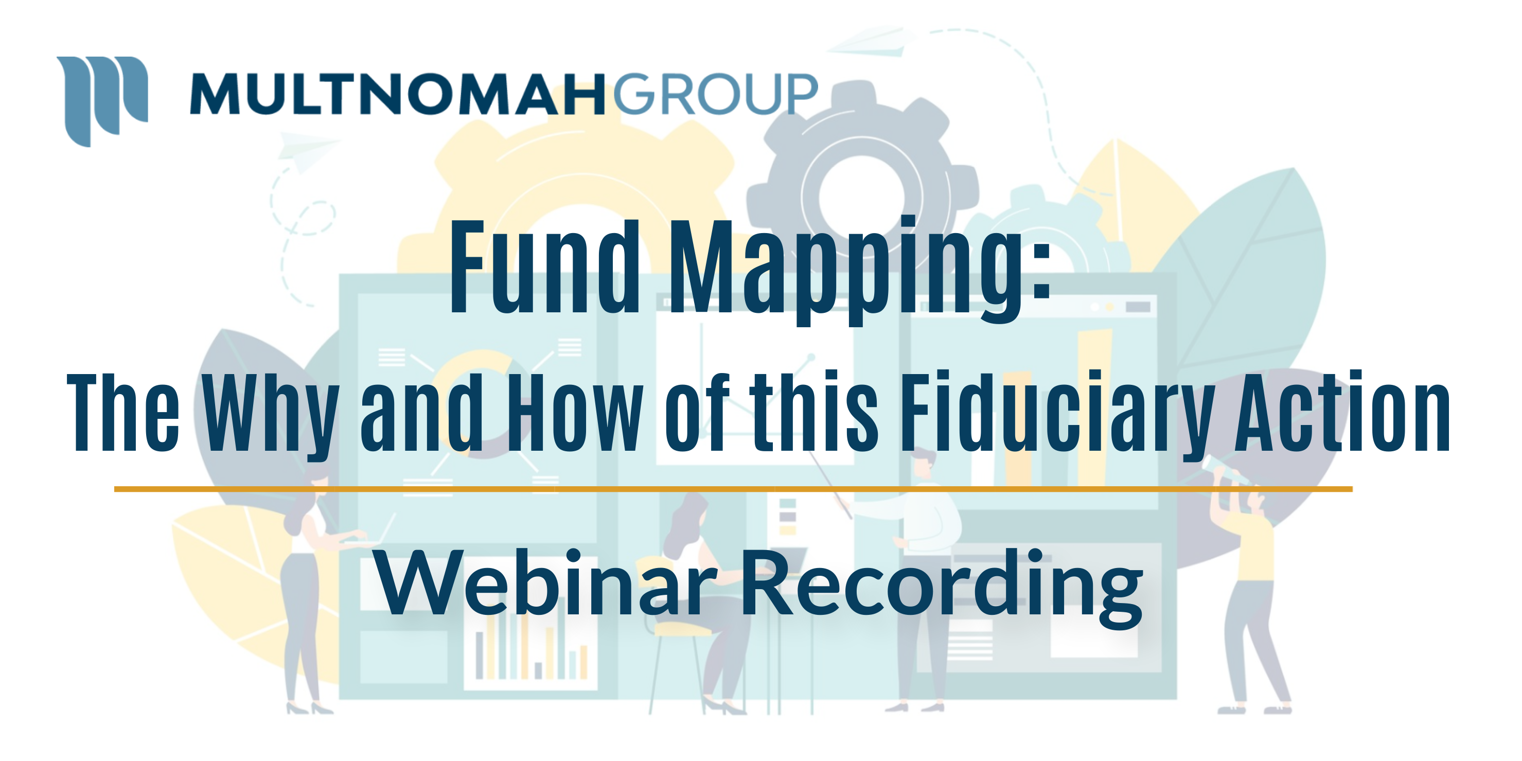 Webinar Recording: Fund Mapping - The Why and How of this Fiduciary Action