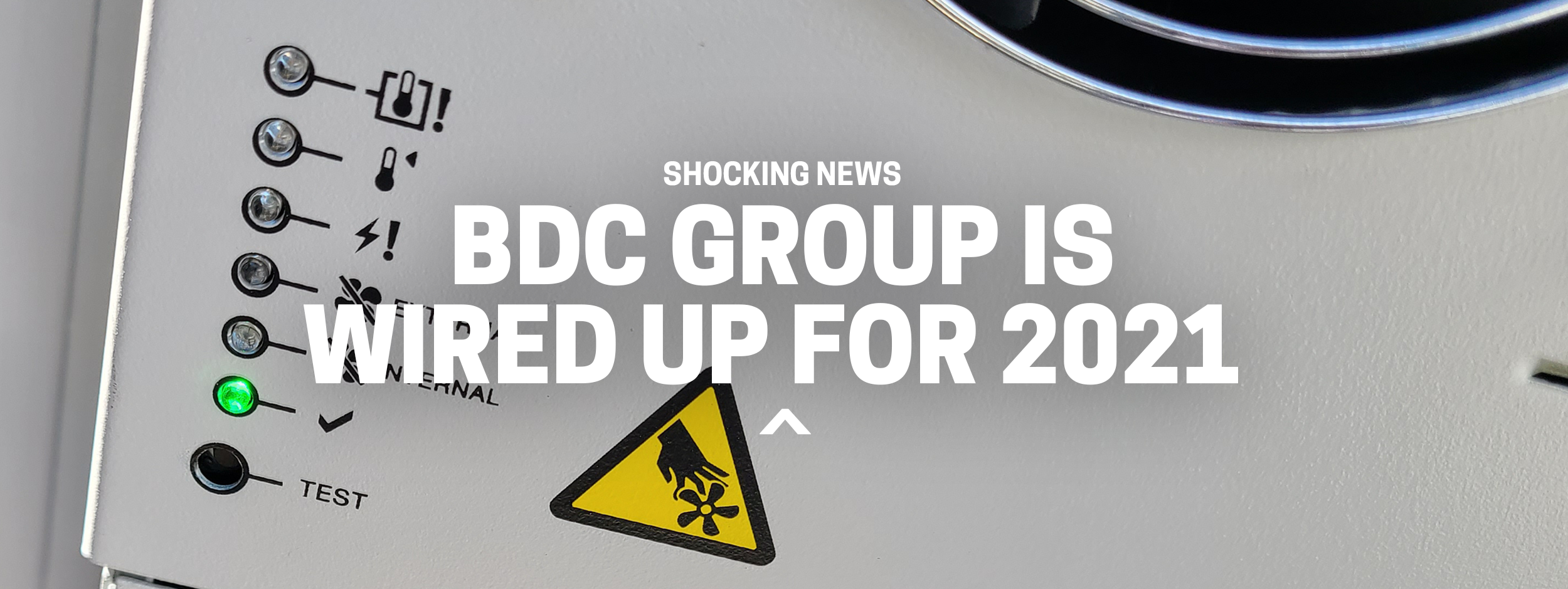 Shocking News, BDC Group is Wired Up for 2021