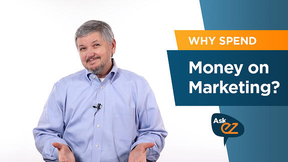 Why Should I Spend Money on Marketing? - Ask EZ