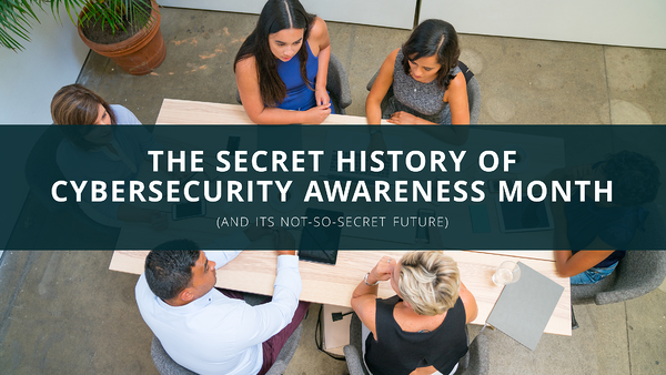 The Secret History of Cybersecurity Awareness Month (And its Not-So-Secret Future)