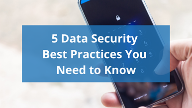 5 Data Security Best Practices You Need to Know