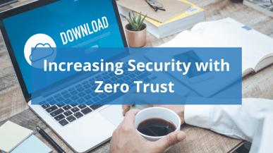 Increasing Security with Zero Trust
