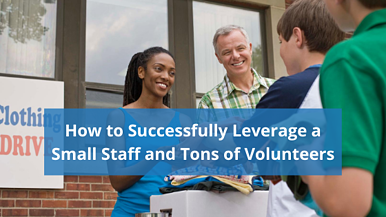 How to Successfully Leverage a Small Staff and Many Volunteers
