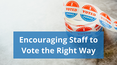 Encouraging Staff to Vote the Right Way