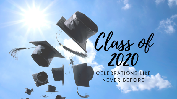 Class of 2020: Celebrations Like Never Before