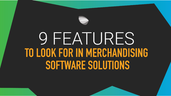 9 Features To Look For In Merchandising Software Solutions