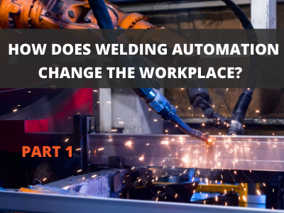 How Welding Automation Changes the Workplace (Part 1)