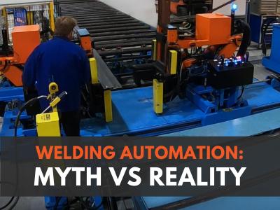 Automated Welding: Myth VS Reality