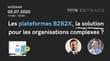 Les plateformes B2B2X, la solution pour les organisations complexes ?