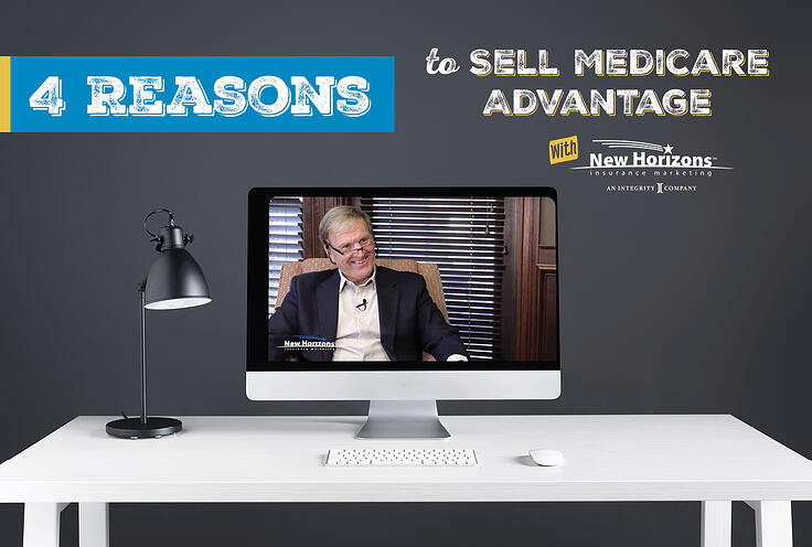 4 Reasons to Sell Medicare Advantage With New Horizons Insurance Marketing