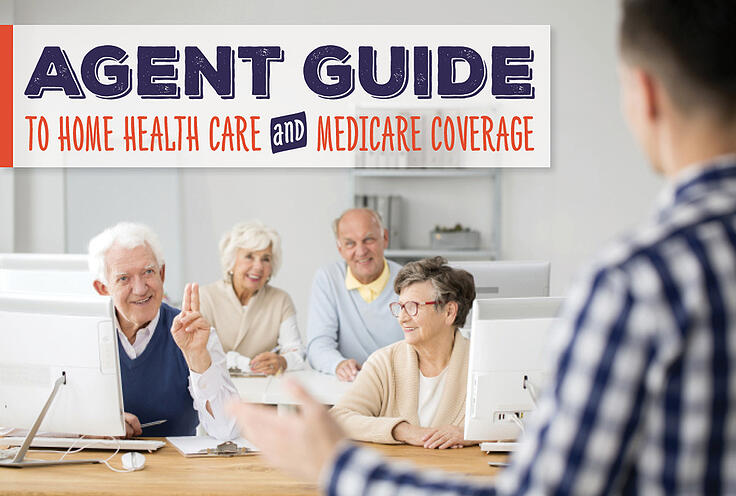 Agent Guide to Home Health Care and Medicare Coverage
