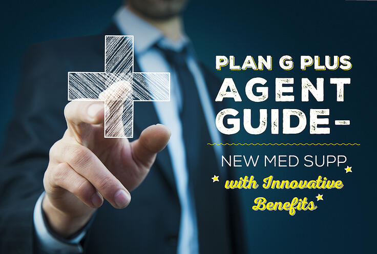 Plan G Plus Agent Guide – New Med Supp with Innovative Benefits