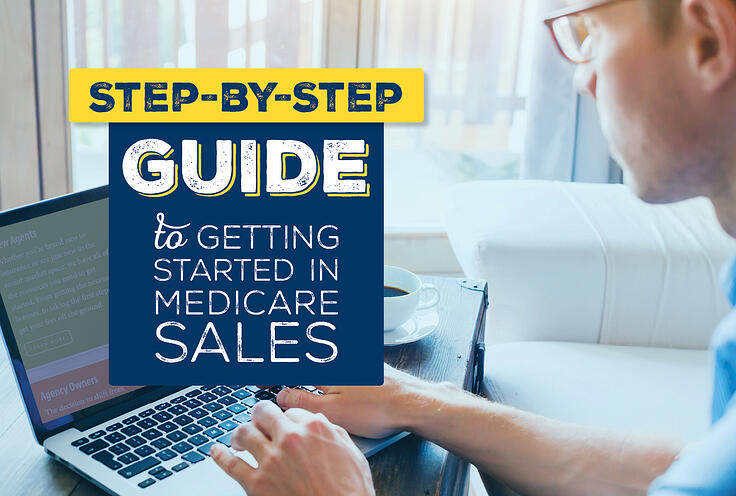 Step-by-Step Guide to Getting Started In Medicare Sales