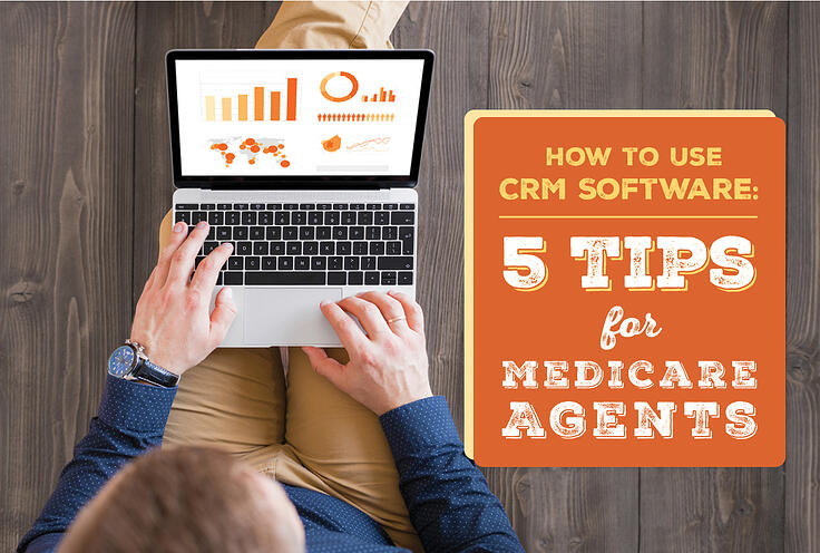 How to Use CRM Software: 5 Tips For Medicare Agents