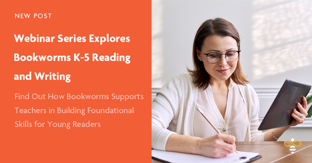 Webinar Series Explores Bookworms K-5 Reading and Writing