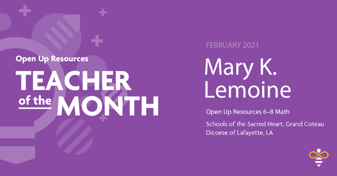 Open Up Resources Teacher of the Month for February 2021 - Mary K. Lemoine
