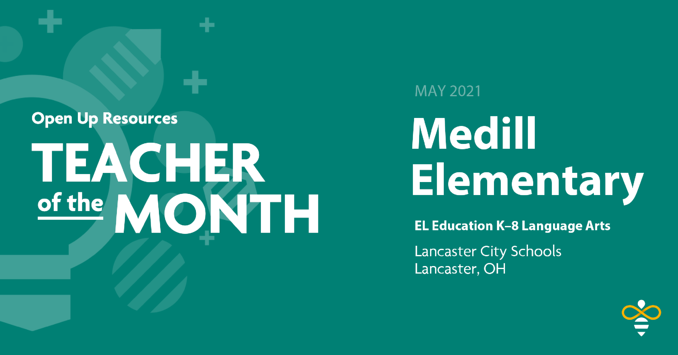 Medill Elementary: Open Up Resources EL Education K–8 Language Arts Teachers of the Month, May 2021