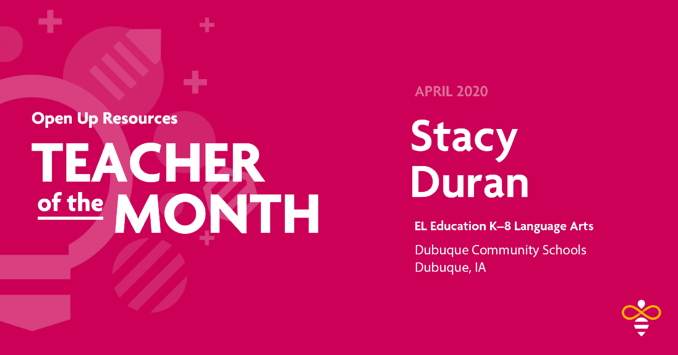 Open Up Resources EL Education K–8 Language Arts Teacher of the Month Stacy Duran